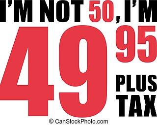 -, 50, anniversaire, pas, plus, je suis, 49.95, impôt, 50th