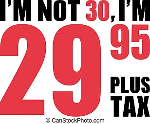 -, anniversaire, pas, 30, 29.95, plus, je suis, 30th, impôt