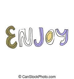 -, enjoy., main, texte, dessiné