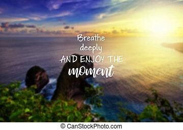 -, inspirador, respirar, de motivación, gozar, citas, momento, deeply