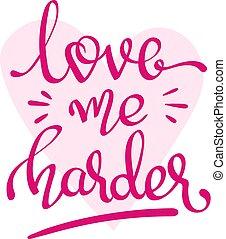 - Love Me Harder - handwritten lettering words