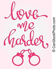 - Love Me Harder - handwritten lettering words