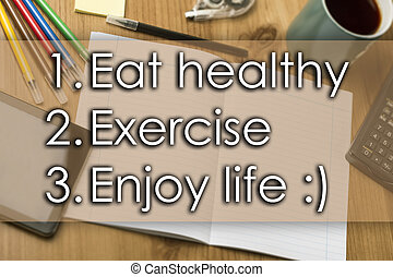 1.  Eat healthy 2. Exercise 3. Enjoy life :) - business concept with text