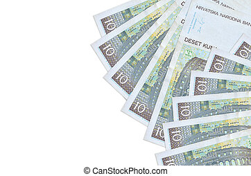 10 Croatian kuna bills lies isolated on white background with copy space. Rich life conceptual background