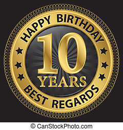 10 years happy birthday best regards gold label,vector illustration