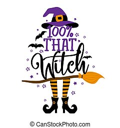 100% that witch - Halloween quote on white background with broom