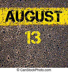 13 August calendar day over road marking yellow paint line