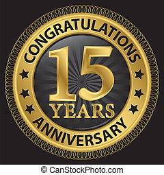 15 years anniversary congratulations gold label with ribbon, vector illustration