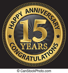 15 years happy anniversary congratulations gold label with...