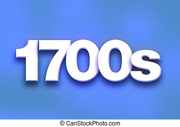 """The word """"1700s"""" written in white 3D letters on a colorful background concept and theme."""