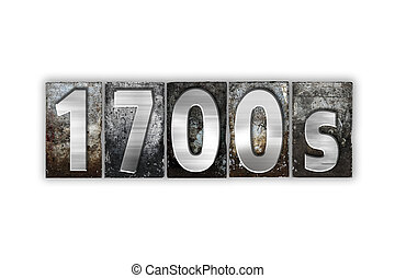 """The word """"1700s """" written in vintage metal letterpress type isolated on a white background."""