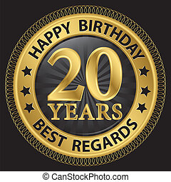 20 years happy birthday best regards gold label,vector illustration