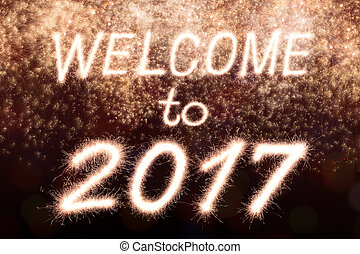 2017 - Welcome 2017 written from Sparkle firework with...
