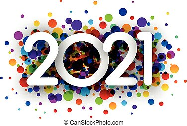 2021 paper sign over round confetti. - 2021 paper sign on ...