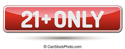 21+ ONLY - Abstract beautiful button with text.