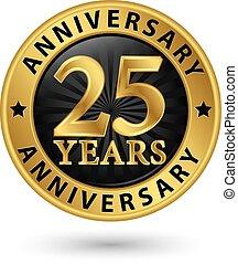 25, anni, anniversario, oro, etichetta, vettore, illustrazione