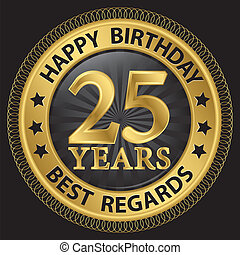 25 years happy birthday best regards gold label,vector...