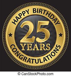 25 years happy birthday congratulations gold label, vector...