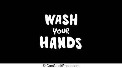 2D animation with Wash Your Hands lettering phrase on black background Hand drawn flat style motion graphic for social media, news, vlog. Covid-19 pandemic prevention.