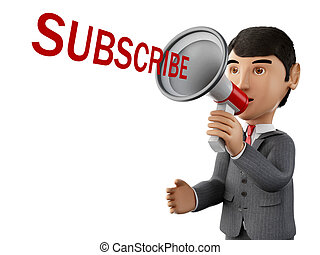 3d Businessman with a megaphone and word subscribe. - 3d...