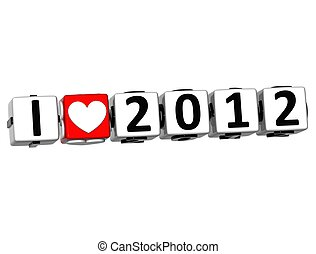3D I Love 2012 Button Click Here Block Text over white...