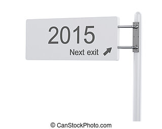 3D Illustration. Highway Sign, the next exit 2015. Isolated on w