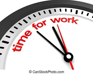 time for work - 3d illustration of clock with 'time for work...