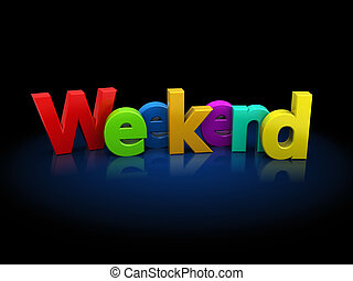 weekend - 3d illustration of text 'weekend' over black ...