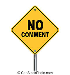 3d illustration of yellow roadsign of no comment isolated on...