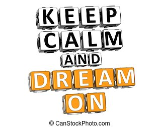 3D Keep Calm And Dream On Button Click Here Block Text over...