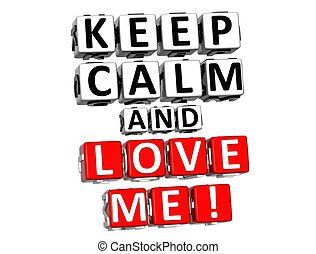 3D Keep Calm And Love Me Button Click Here Block Text over...