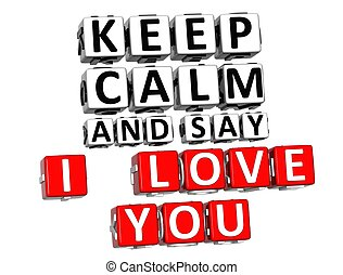 3D Keep Calm And Say I Love You Button Click Here Block Text over white background