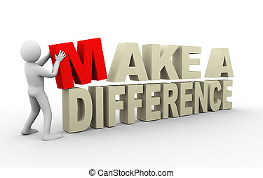 3d illustration of person with make a difference phrase. 3d rendering of human people character.