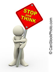 3d illustration of person holding road sign of stop and think . 3d rendering of people human character.