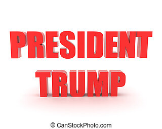 3D Red text saying PRESIDENT TRUMP. 3D Rendering isolated on...
