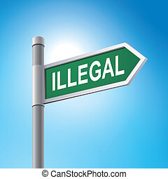 3d road sign saying illegal