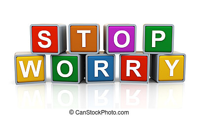 3d Stop worry - 3d render of reflective shiny text boxes of...