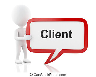 3d White people with speech bubble that says client.