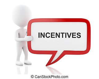 3d White people with speech bubble that says incentives.
