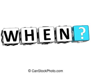 3D word When with question mark. Block text over white...