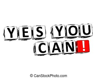 3D Yes You Can Button Click Here Block Text
