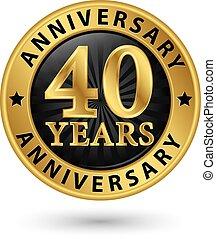 40, év, évforduló, arany, címke, vektor, ábra
