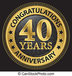 40 years anniversary congratulations gold label with ribbon, vector illustration