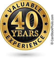 40 years valuable experience gold label, vector illustration