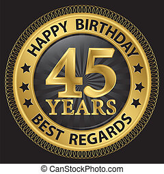 45 years happy birthday best regards gold label,vector illustration