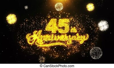 45th Happy Anniversary Text Sparks Particles Reveal from Golden Firework Display explosion 4K. Greeting card, Celebration, Party Invitation, calendar, Gift, Events, Message, Holiday, Wishes Festival