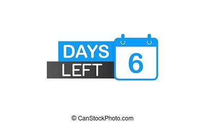6 Days Left label on white background. Flat icon. Motion graphics