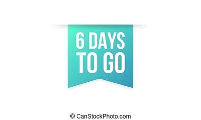6 Days to go colorful ribbon on white background. Motion graphics