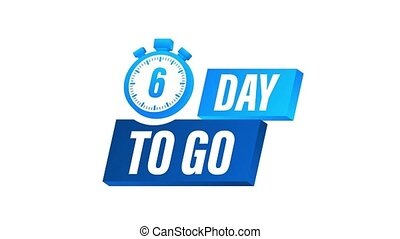 6 Days to go. Countdown timer. Clock icon. Time icon. Count time sale. Motion graphics