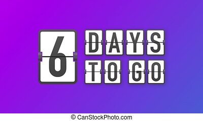 6 days to go. Hurry Up sign. Count down. Motion graphics